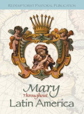 Mary Throughout Latin America  by  Israel Martinez