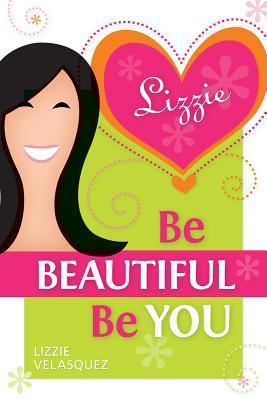 Be Beautiful, Be You  by  Lizzie Velásquez