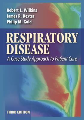 Respiratory Disease: A Case Study Approach to Patient Care  by  Robert L. Wilkins