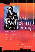 The Great Worship Awakening: Singing a New Song in the Postmodern Church Robb Redman