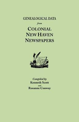 Genealogical Data From Colonial New Haven Newspapers  by  Kenneth Scott