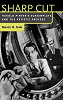 Sharp Cut: Harold Pinters Screenplays and the Artistic Process Steven H. Gale