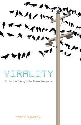 Virality: Contagion Theory in the Age of Networks  by  Tony D. Sampson