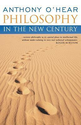 Philosophy in the New Century  by  Anthony OHear
