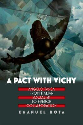A Pact with Vichy: Angelo Tasca from Italian Socialism to French Collaboration Emanuel Rota