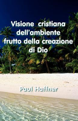 Visione Cristiana Dellambiente Paul Haffner