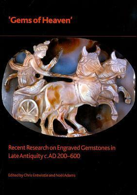 Gems of Heaven: Recent Research on Engraved Gemstones in Late Antiquity, C. AD 200-600 Noël Adams