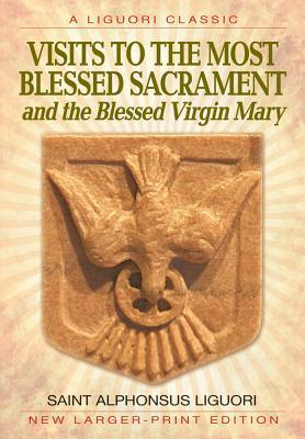 Visits to the Most Blessed Sacrament and the Blessed Virgin Mary: Larger-Print Edition Alphonsus Maria de Liguori