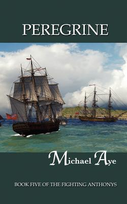Peregrine: Book Five of the Fighting Anthonys  by  Michael Aye