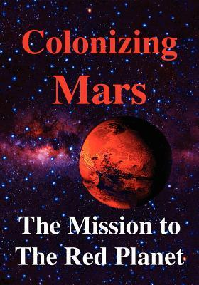 Colonizing Mars: The Mission to the Red Planet Robert Zubrin