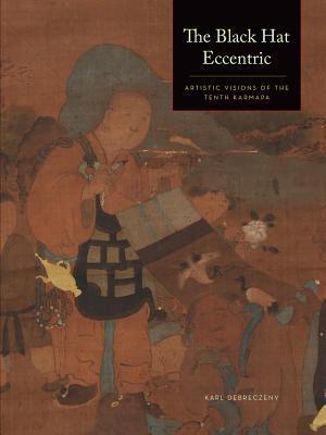 The Tenth Karmapa: Tibets Eccentric Master Revealed  by  Karl Debreczeny
