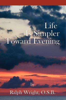 Life Is Simpler Toward Evening  by  Father Ralph Wright
