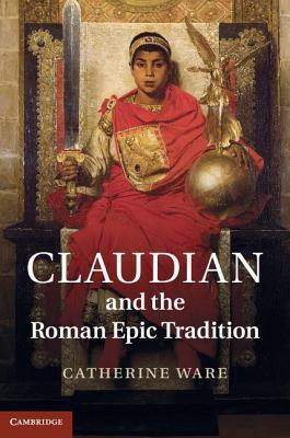 Claudian and the Roman Epic Tradition  by  Catherine Ware