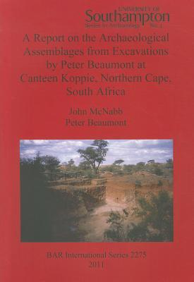 A Report on the Archaeological Assemblages from Excavations  by  Peter Beaumont at Canteen Koppie, Northern Cape, South Africa by John McNabb