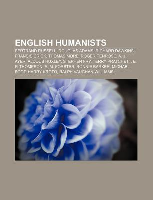 English Humanists: Bertrand Russell, Douglas Adams, Richard Dawkins, Francis Crick, Thomas More, Roger Penrose, Alfred Jules Ayer  by  Books LLC