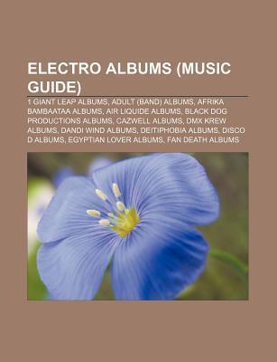 Electro Albums: 1 Giant Leap Albums, Adult Albums, Afrika Bambaataa Albums, Air Liquide Albums, Black Dog Productions Albums, Dmx Krew Albums Books LLC