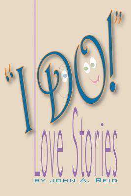I Do!: Love Stories  by  John A. Reid