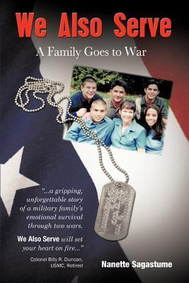 We Also Serve: A Family Goes to War  by  Nanette Sagastume