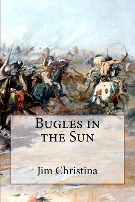 Bugles in the Sun  by  Jim Christina