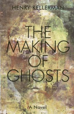 The Making of Ghosts  by  Henry Kellerman