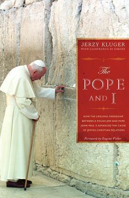 The Pope and I: How the Lifelong Friendship Between a Polish Jew and Pope John Paul II Advanced the Cause of Jewish-Christian Relations Jerzy Kluger