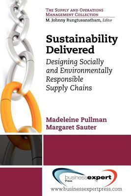 Sustainability Delivered: Designing Socially and Environmentally Responsible Supply Chains Madeleine Pullman