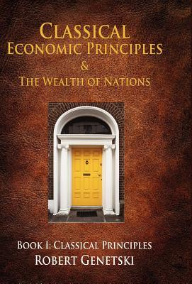 Classical Economic Principles & the Wealth of Nations: Book I: Classical Principles  by  Robert Genetski