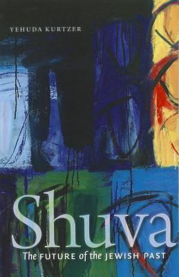 Shuva: The Future of the Jewish Past  by  Yehuda Kurtzer