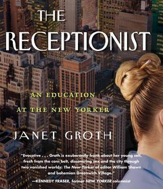 The Receptionist: An Education at The New Yorker  by  Janet Groth