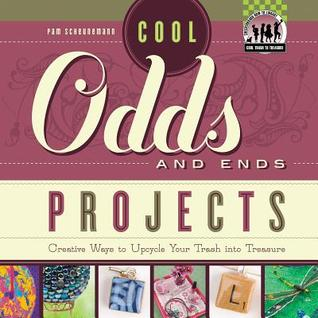 Cool Odds and Ends Projects: Creative Ways to Upcycle Your Trash Into Treasure  by  Pam Scheunemann
