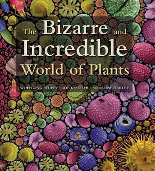 The Bizarre and Incredible World of Plants  by  Wolfgang Stuppy