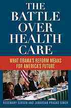 The Battle Over Health Care: What Obamas Reform Means for Americas Future  by  Rosemary  Gibson