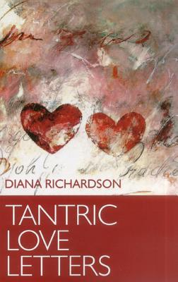 Tantric Love Letters: On Sex & Affairs of the Heart  by  Diana Richardson