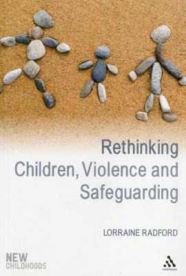 Rethinking Children, Violence and Safeguarding  by  Lorraine Radford