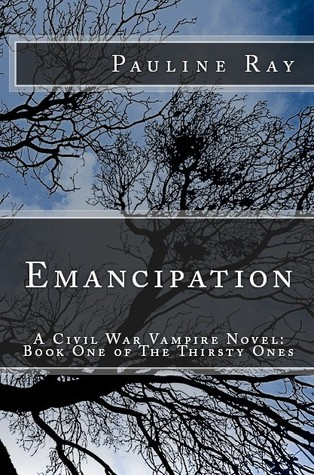 Emancipation: A Civil War Vampire Novel: Book One of The Thirsty Ones Pauline Ray