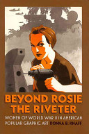Beyond Rosie the Riveter: Women of World War II in American Popular Graphic Art Donna B. Knaff