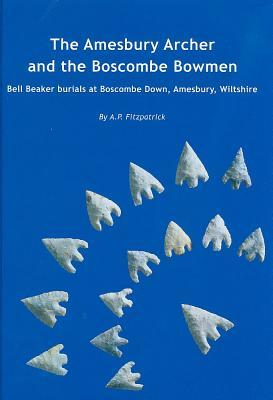 The Amesbury Archer and the Boscombe Bowmen: Early Bell Beaker Burials at Boscombe Down, Amesbury, Wiltshire, Great Britain: Excavations at Boscombe Down, Volume 1  by  A.P. Fitzpatrick