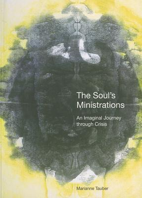 The Souls Ministrations: An Imaginal Journey Through Crisis Marianne Tauber
