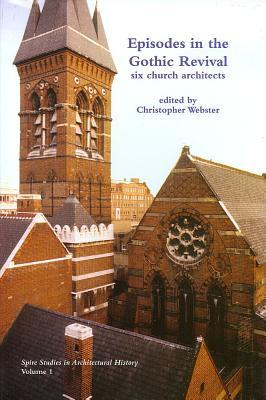 Episodes in the Gothic Revival: Six Church Architects  by  Christopher Webster
