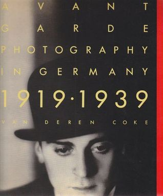 Avant-Garde Photography in Germany, 1919-1939  by  Van Deren Coke