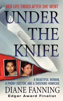 Under the Knife: A Beautiful Woman, a Phony Doctor, and a Shocking Homicide Diane Fanning