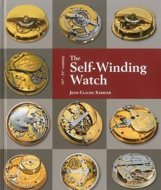 The Self-Winding Watch: 18th - 21st Century  by  Jean -Luc Sabrier
