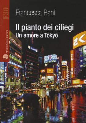 Il Pianto Dei Ciliegi: Un Amore a Tokyo  by  Francesca Bani