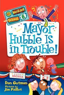 Mayor Hubble Is in Trouble! (My Weirder School #6) Dan Gutman