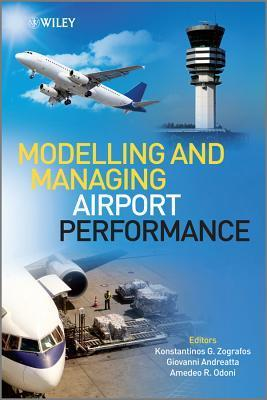 Modelling and Managing Airport Performance  by  Konstantinos G. Zografos