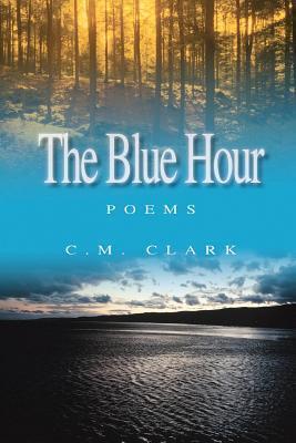 The Blue Hour C.M. Clark