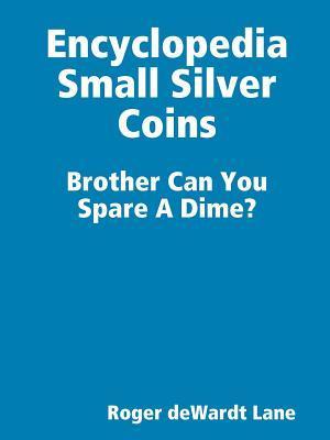 Encyclopedia Small Silver Coins  by  Roger Dewardt Lane
