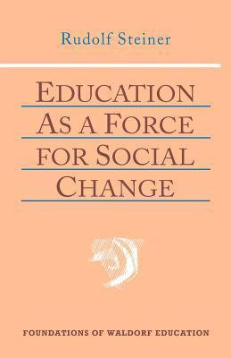 Education As a Force for Social Change (Foundations of Waldorf Education, 4) Rudolf Steiner