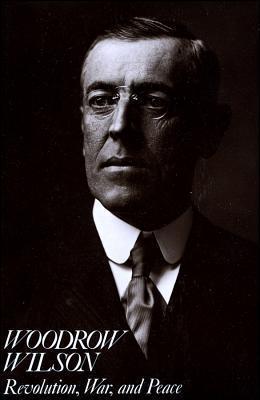 Woodrow Wilson: Revolution, War, and Peace  by  Arthur S. Link
