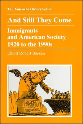 And Still They Come: Immigrants and American Society 1920 to the 1990s Elliott Robert Barkan